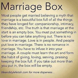 Marriage Box: contrary to popular belief, it starts our empty and YOU have to fill it with all those things you've always hoped for - companionship, romance, love. Great Quotes, Quotes To Live By, Me Quotes, Inspirational Quotes, Funny Quotes, Value Quotes, Quotes Images, Work Quotes, It's Funny