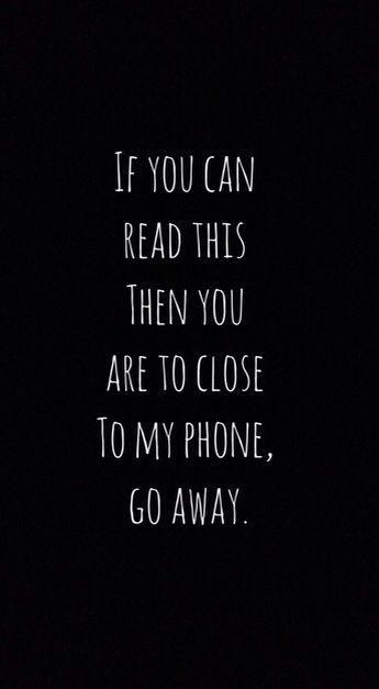 Wenn Sie Dies Lesen Konnen Dann Sind Sie Zu Nah An Meinem Handy Go Away Iphone Hinter Funny Phone Wallpaper Dont Touch My Phone Wallpapers Screen Wallpaper