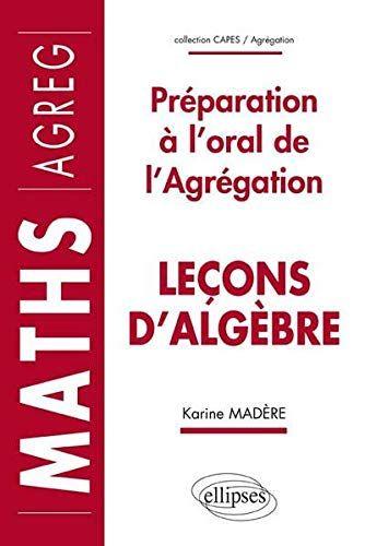 Telecharger Lecons D Algebre Preparation A L Oral De L Agregation Maths Pdf Par Karine Madere Telecharger V Pdf Gratuit Telechargement Telecharger Gratuit