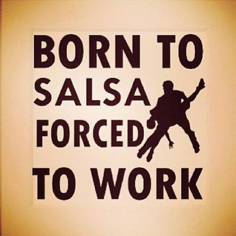 Born To Salsa, Forced To Work #salsa #salsadancing