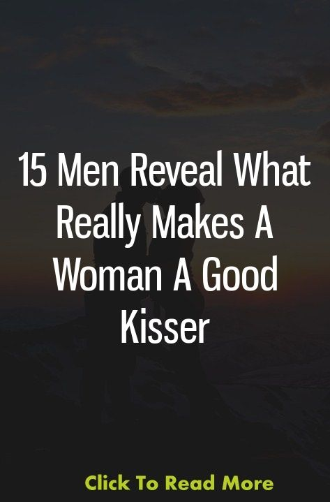 15 Men Reveal What Really Makes A Woman A Good Kisser Relation