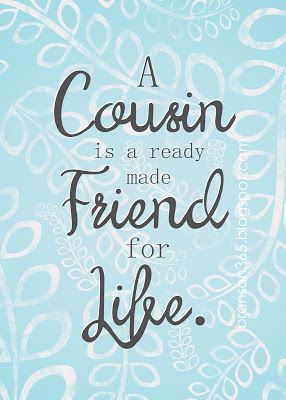 My Reflection of Something: A Cousin is a Ready Made Friend for Life (free printable) Best Cousin Quotes, Proud Mom Quotes, Little Brother Quotes, Bff Quotes, Sister Quotes, Daughter Quotes, Family Quotes, Cousins Quotes, Nephew Quotes