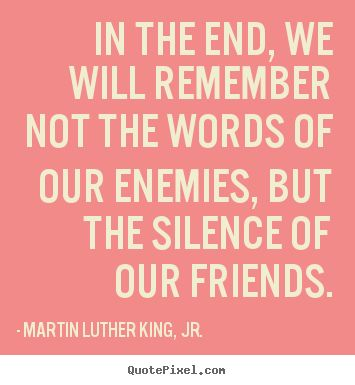 No, friends should not fight our battles for us, but they should defend us when we are right, when we are standing for truth, and when we are being maliciously aligned or attacked.