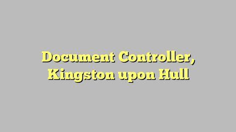 Document Controller, Kingston upon Hull jobrat_uk Pinterest - document controller