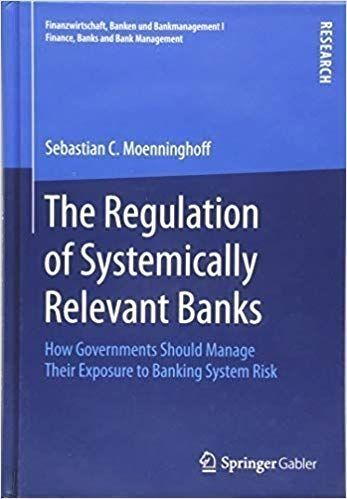 Finance Bank The Regulation Of Systemically Relevant Banks How Governments Should Manage Their Exposure To Banking System Risk Finanzwirtschaft Banken Und Ba Finance Bank Finance Management Books