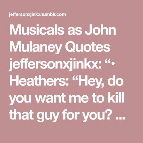 Musicals As John Mulaney Quotes Jeffersonxjinkx Heathers Hey