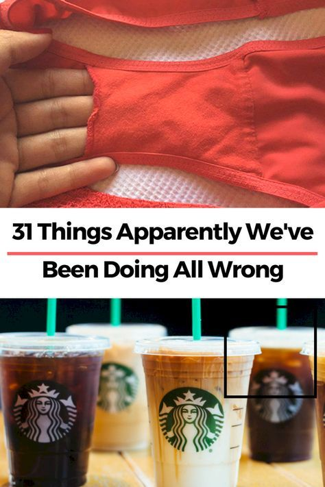 31 Things You Have Been Doing Wrong Your Enitre Life