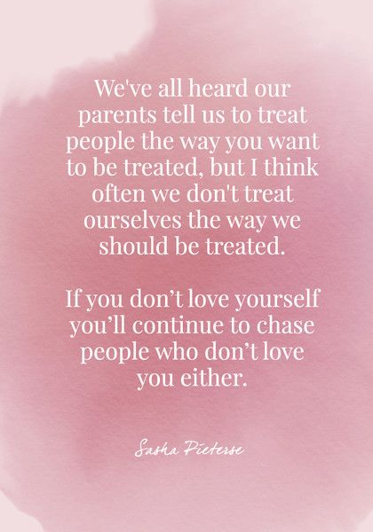 We've all heard our parents tell us to treat people the way you want to be treated, but I think often we don't treat ourselves the way we should be treated. - Sasha Pieterse - Body Positive Quotes - Photos