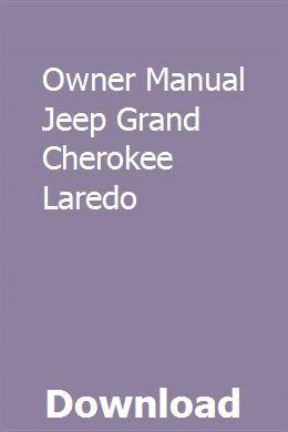 Owner Manual Jeep Grand Cherokee Laredo Jeep Grand Cherokee Jeep Grand Cherokee Laredo Jeep Grand