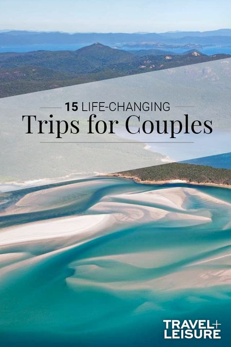 15 Life-changing Trips for Couples to Take Together CouplesTrip WeekendGetaway TripsforCouples TravelIdeas