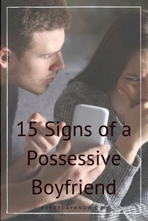 15 Signs of a Possessive Boyfriend | Pain | Possessive boyfriend, Ex