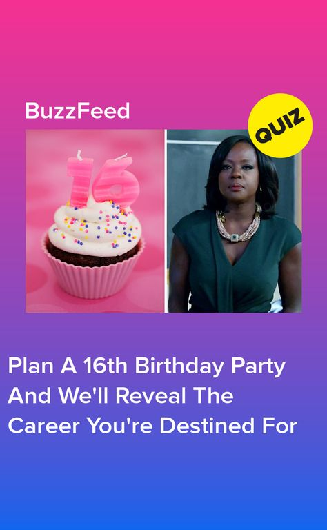 Plan Your 16th Birthday Party And We Ll Reveal The Job You Ll Have