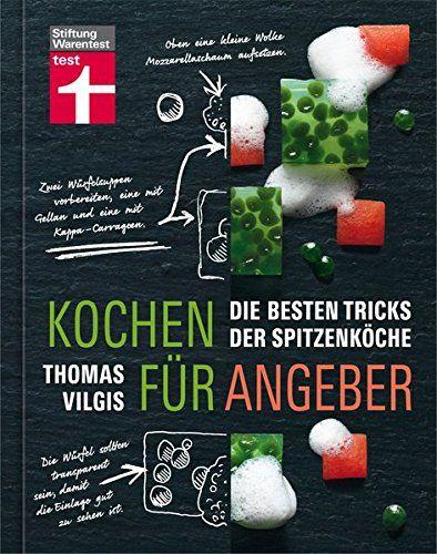 Kochbuch Fur Angeber Das Sind Die Tricks Der Spitzenkoche Kochbuch Fur Anfanger Molekulare Kuche Molekularkuche Rezepte