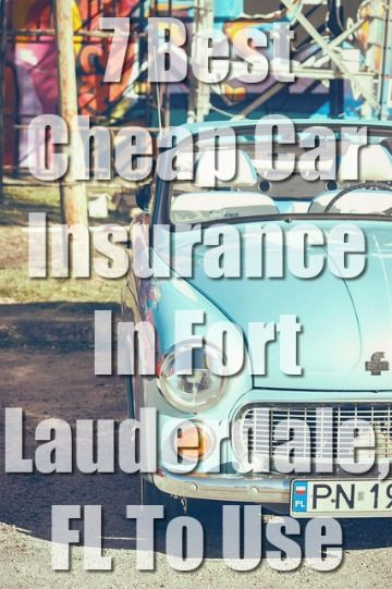 7 Cheap Car Insurance In Fort Lauderdale Fl With Quotes Cheap Car Insurance Car Insurance Best Car Insurance