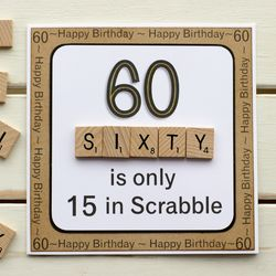 A handmade birthday card for a birthday. 60 is only 15 in Scrabble is printed on to white card with gold colouring added to the number Wooden scrabble style tiles have been used to spell sixty. Happy birthday and 60 have been prin. Birthday Cards For Mom, Masculine Birthday Cards, Bday Cards, Funny Birthday Cards, Handmade Birthday Cards, Diy 60th Birthday Card, Happy 60th Birthday Wishes, 60th Birthday Gifts For Men, Birthday Card Messages