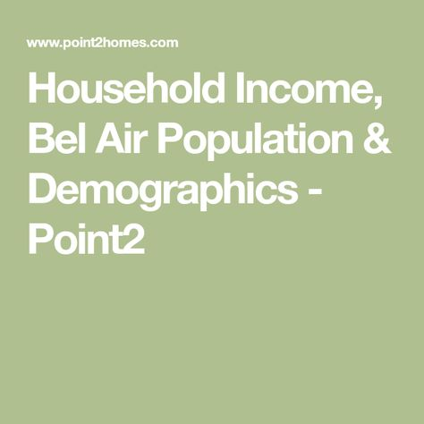 Household Income, Bel Air Population & Demographics
