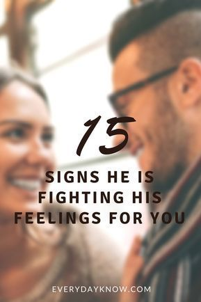 15 Signs He Is Fighting His Feelings for You | 15 signs that