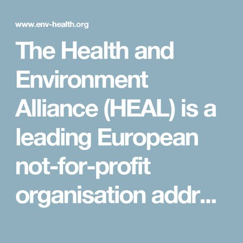 The Health and Environment Alliance (HEAL) is a leading European not-for-profit organisation addressing how the environment affects health in the European Union (EU). We demonstrate how policy changes can help protect health and enhance people's quality of life.