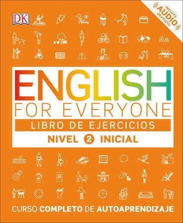 English For Everyone Nivel 2 Inicial Libro De Ejercicios By Dk 9781465462190 Penguinrandomhouse Com Books Study Program Learning Sight Words Beginner Books