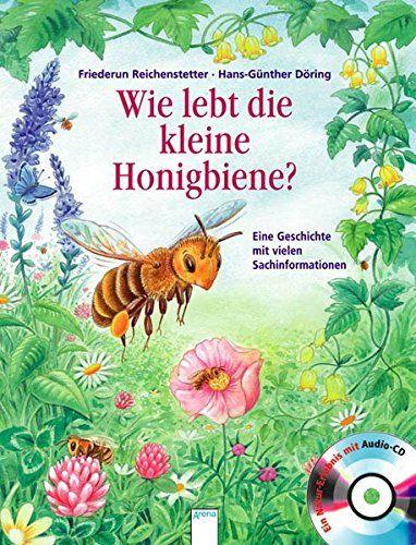 Wie Lebt Die Kleine Honigbiene Eine Geschichte Mit Vielen Sachinformationen Kleine Honigbiene Die Wie Honigbiene Geschichten Fur Kinder Bienen