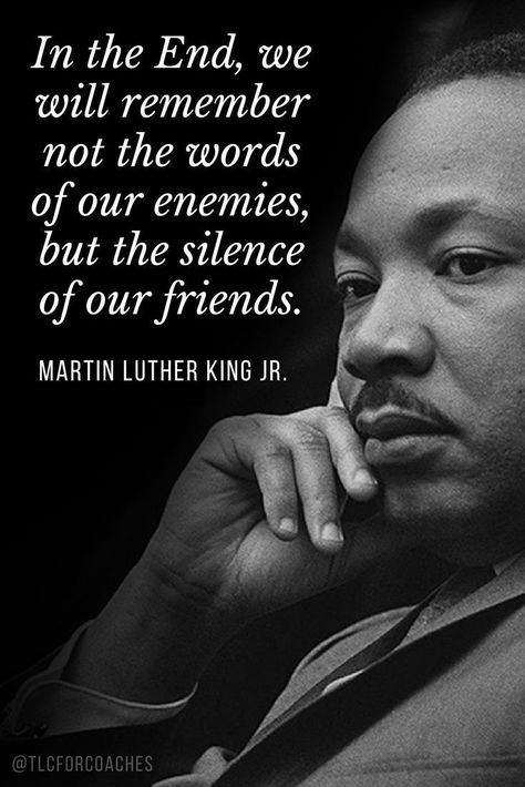 In the end, we will remember not the words of our enemies, but the silence of our friends. - Martin Luther King Jr. #mlkquotes #wordsofwisdom #martinlutherkingjr #martinlutherkingjrquotes #mlkquotes #mlkday #inspirationalquotes via @tlcforcoaches