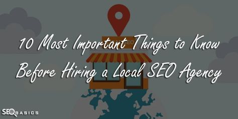10 Most Important Things to Know Before Hiring a Local SEO Agency