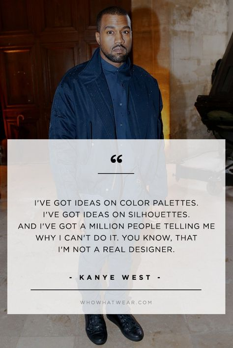Kanye West S Best Fashion Quotes Of All Time Of All Time Kanye West Quotes Fashion Quotes Kanye West