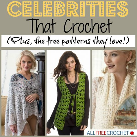 Celebrities That Crochet — And The Patterns They Love!