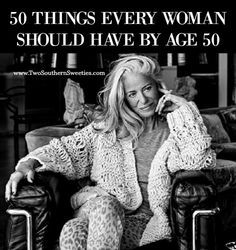 50 Things Every Woman Should Have By Age 50 While by no means complete, this is a very insightful list of possible goals for women.