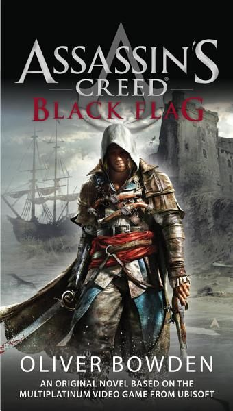 Oliver Bowden Assassin S Creed Black Flag Ebook Download Ebook Pdf Download Epub Au In 2020 Assassin S Creed Black Assassins Creed Black Flag Assassins Creed
