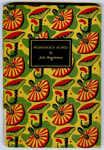 Vintage Book Covers - Poisonous Fungi, by John Ramsbottom, published by King Penguin,1945.