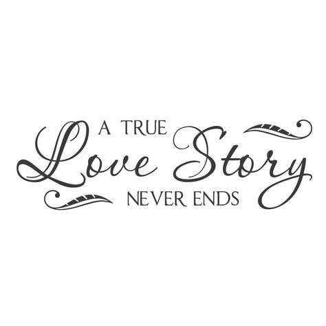 """""""A True Love Story Never Ends."""" Mount wall decal!!"""