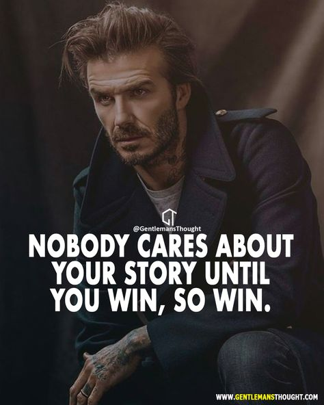 Nobody cares about your story until you win, so win.