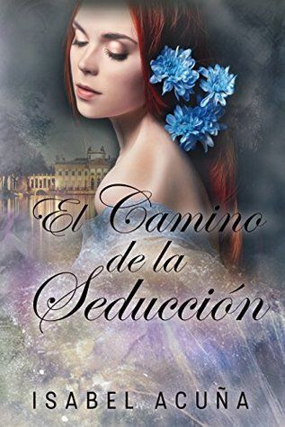 El Camino De La Seducción By Isabel Acuña Good Romance Books Romance Books Books
