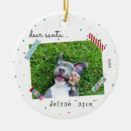Dear Santa Define Nice Puppy Dog Christmas Photo Ceramic Ornament Zazzle Com Dog Christmas Photos Christmas Dog Dear Santa