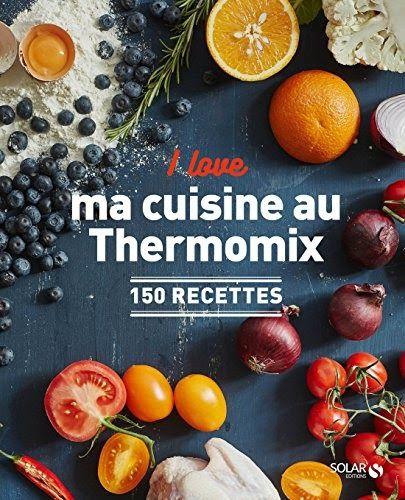 Telecharger I Love Ma Cuisine Au Thermomix Livre Pdf Author Publisher Livres En Ligne Pdf I L Livre De Recette Thermomix Recette Thermomix Pdf Livre De Recette