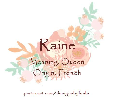 Baby Girl Name: Raine  Meaning: Queen  Origin: French  www