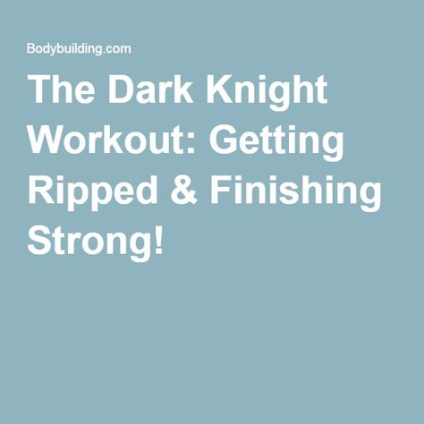 The Dark Knight Workout: Getting Ripped & Finishing Strong!