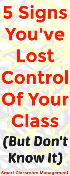 5 Signs You've Lost Control Of Your Class (But Don't Know It)