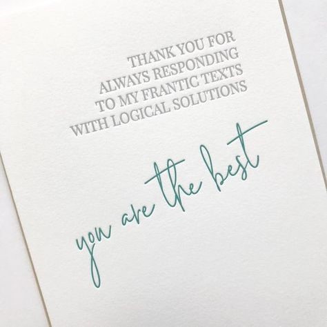 """""""Thank you for always responding to my frantic texts with logical solutions - you are the best""""Letterpress greeting card with kraft envelope- A2 (4.25x5.5 when folded) greeting card on 100% cotton white paper- Blank InsideMade in the USAFree shipping is included with this listing via First Class Mail."""