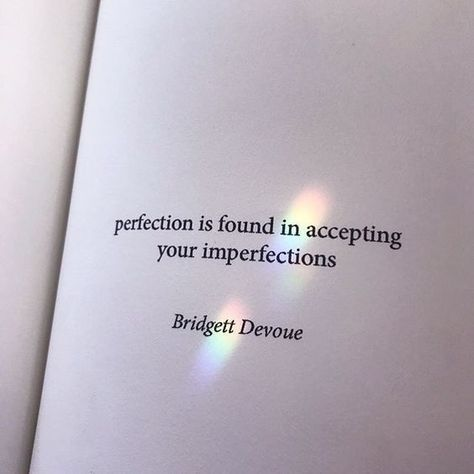 Perfection is found in accepting your imperfections.
