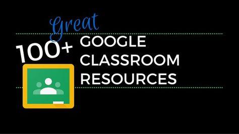 100+ Great Google Classroom Resources for Educators Google