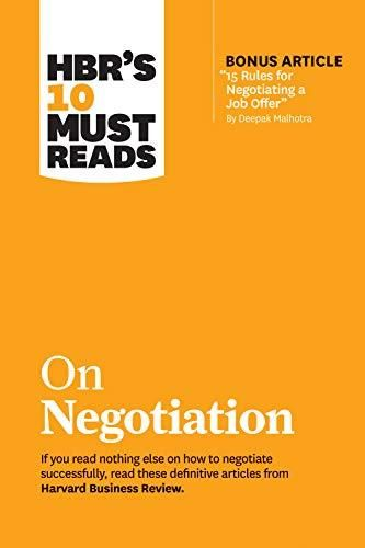 HBR's 10 Must Reads on Negotiation (with bonus article 15 Rules for Negotiating a Job Offer by Deepak Malhotra) - Default