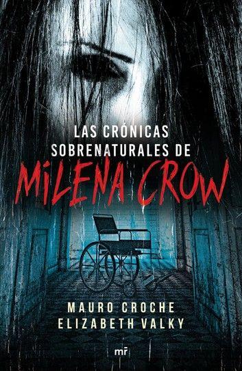 Crónicas Sobrenaturales De Milena Crow Ebook By Mauro Croche Rakuten Kobo Libros Suspenso Libros De Suspenso Libros De Terror