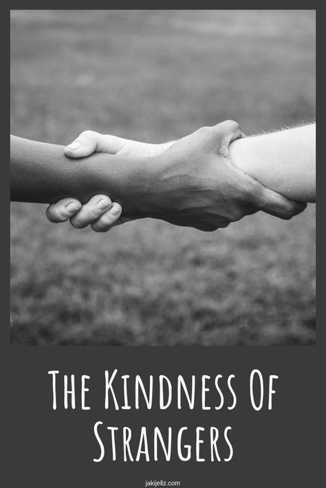 The Kindness Of Strangers Kindness Of Strangers Stranger Quotes