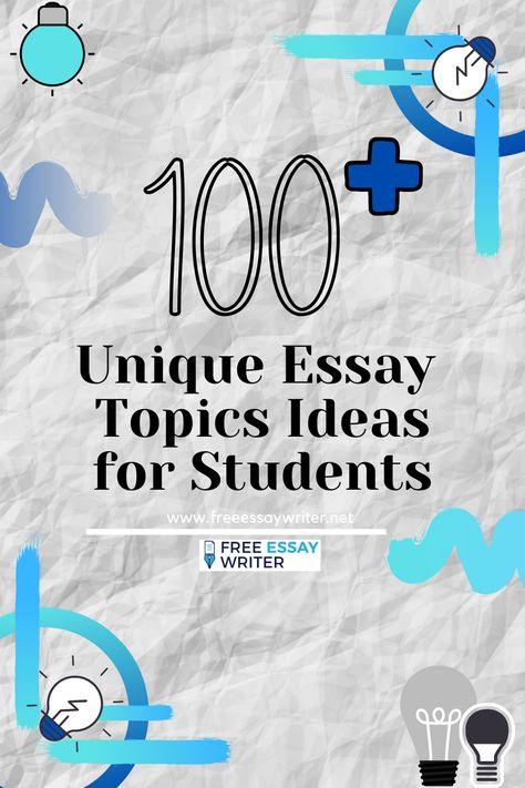 100+ Unique Essay Topics Ideas for Students