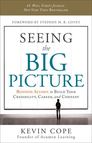 Pdf Download Seeing The Big Picture Business Acumen To Build Your Credibility Career And Company By Kevin Cope Free Big Picture Business Books Good Books