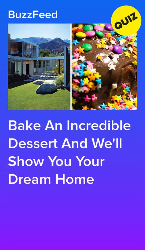 Bake An Incredible Dessert And We'll Show You Your Dream Home