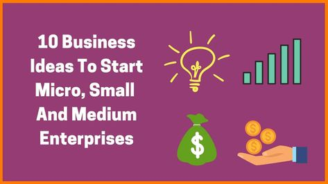 10 Business Ideas To Start Micro, Small And Medium Enterprises(MSME)