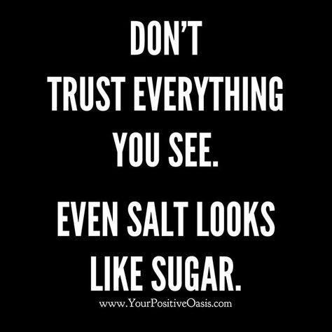 I hate negativity. FYI you can smell if it's sugar or salt. Just because you've been fooled doesn't mean others will take that path too. Be humble and admit you're flawed and sometimes it's better not to share your limiting wisdom. #mindfulnessquotes